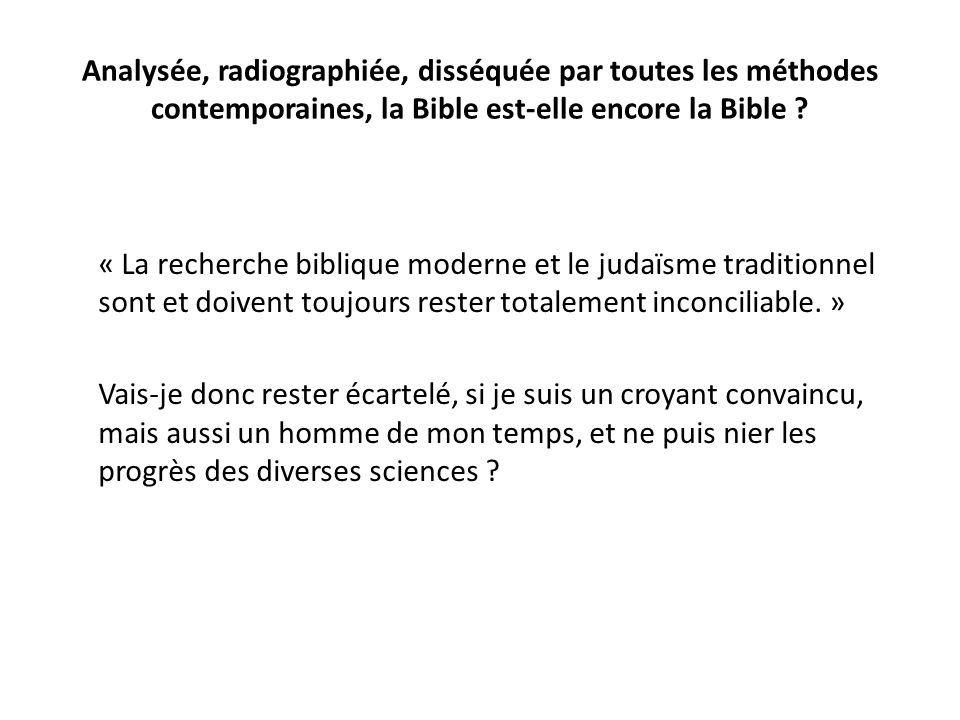 Analysée, radiographiée, disséquée par toutes les méthodes contemporaines, la Bible est-elle encore la Bible