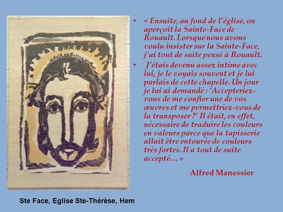 « Ensuite, au fond de l'église, on aperçoit la Sainte-Face de Rouault
