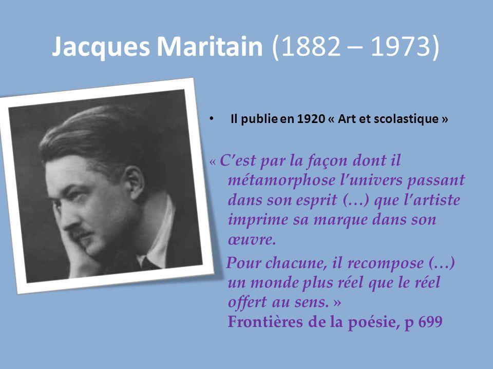 Jacques Maritain (1882 – 1973) Il publie en 1920 « Art et scolastique »
