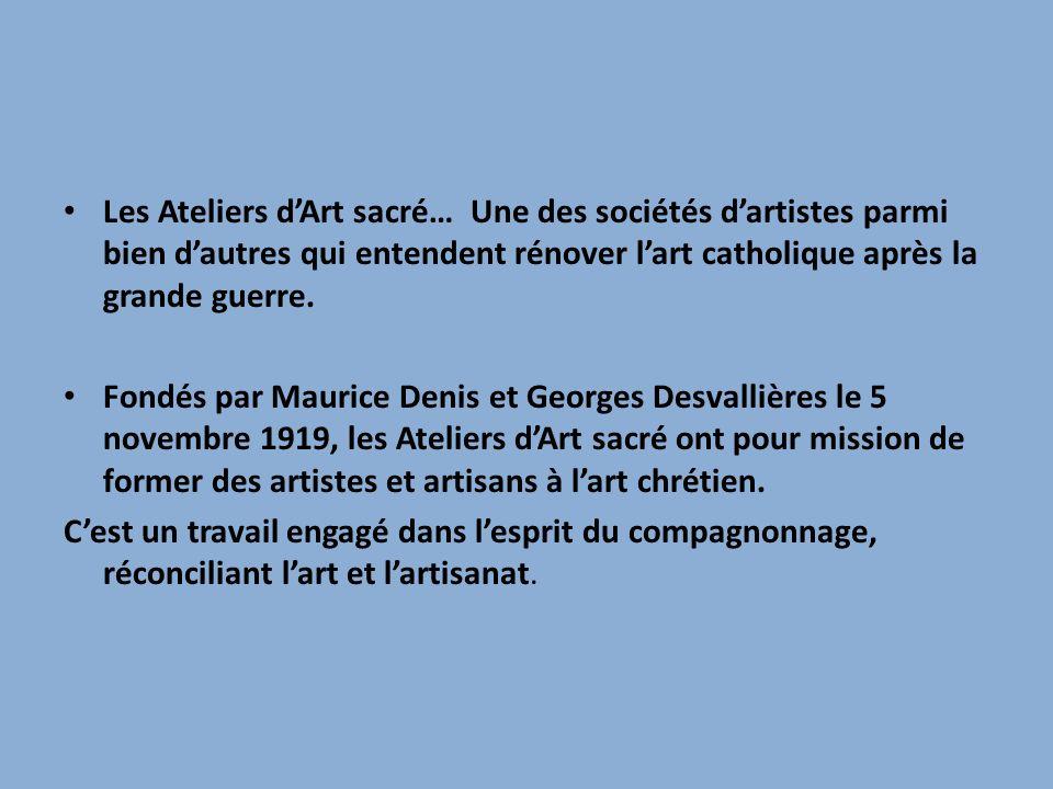 Les Ateliers d'Art sacré… Une des sociétés d'artistes parmi bien d'autres qui entendent rénover l'art catholique après la grande guerre.
