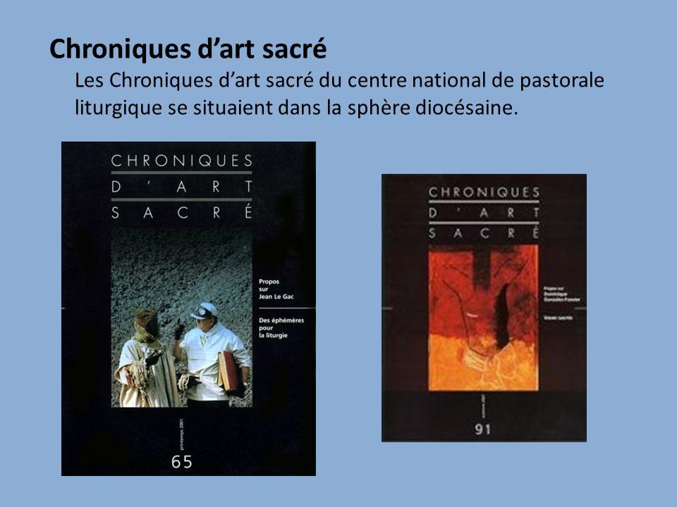 Chroniques d'art sacré Les Chroniques d'art sacré du centre national de pastorale liturgique se situaient dans la sphère diocésaine.