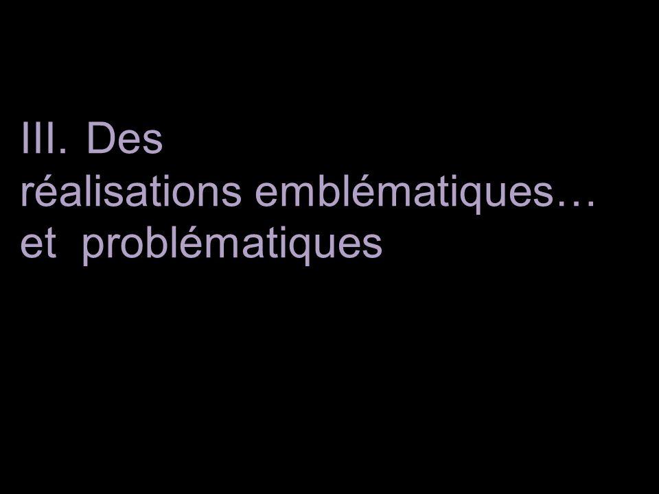 III. Des réalisations emblématiques… et problématiques