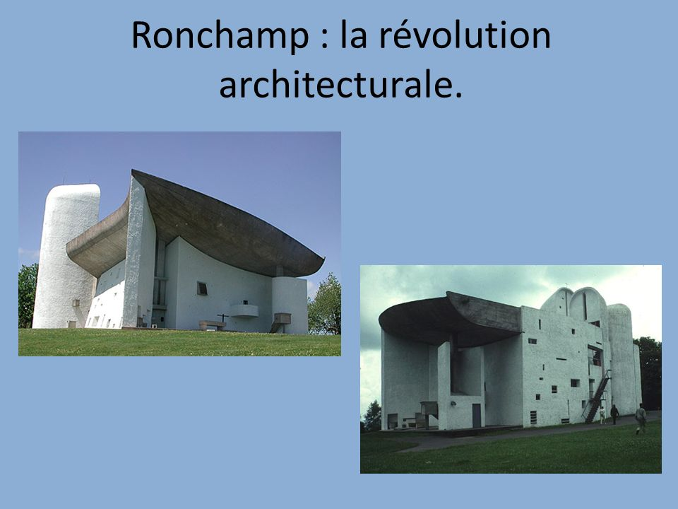 Ronchamp : la révolution architecturale.