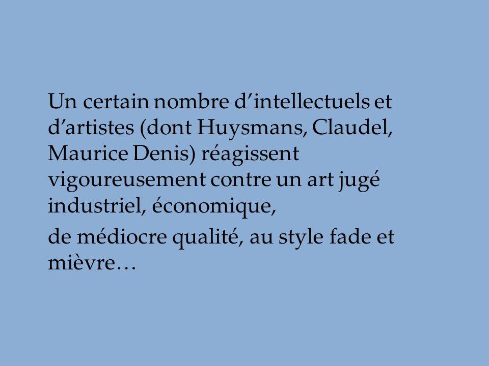 Un certain nombre d'intellectuels et d'artistes (dont Huysmans, Claudel, Maurice Denis) réagissent vigoureusement contre un art jugé industriel, économique,