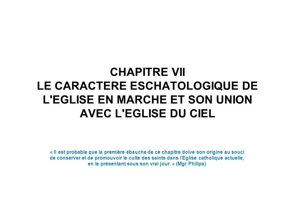 CHAPITRE VII LE CARACTERE ESCHATOLOGIQUE DE L EGLISE EN MARCHE ET SON UNION AVEC L EGLISE DU CIEL