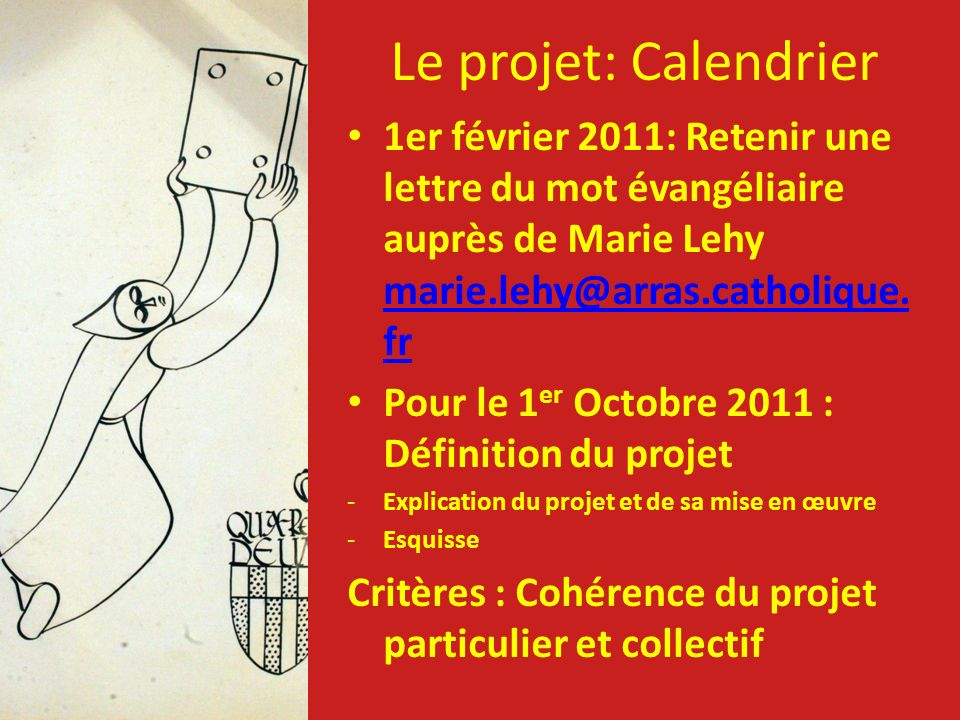 Le projet: Calendrier 1er février 2011: Retenir une lettre du mot évangéliaire auprès de Marie Lehy marie.lehy@arras.catholique.fr.