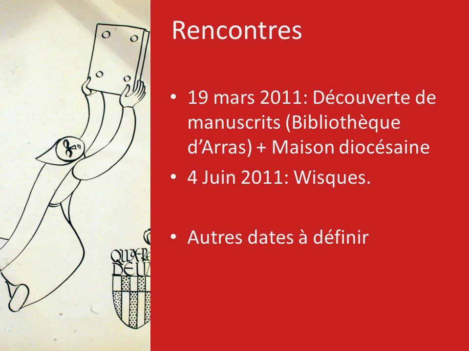 Rencontres 19 mars 2011: Découverte de manuscrits (Bibliothèque d'Arras) + Maison diocésaine. 4 Juin 2011: Wisques.