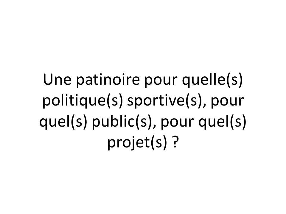 Une patinoire pour quelle(s) politique(s) sportive(s), pour quel(s) public(s), pour quel(s) projet(s)