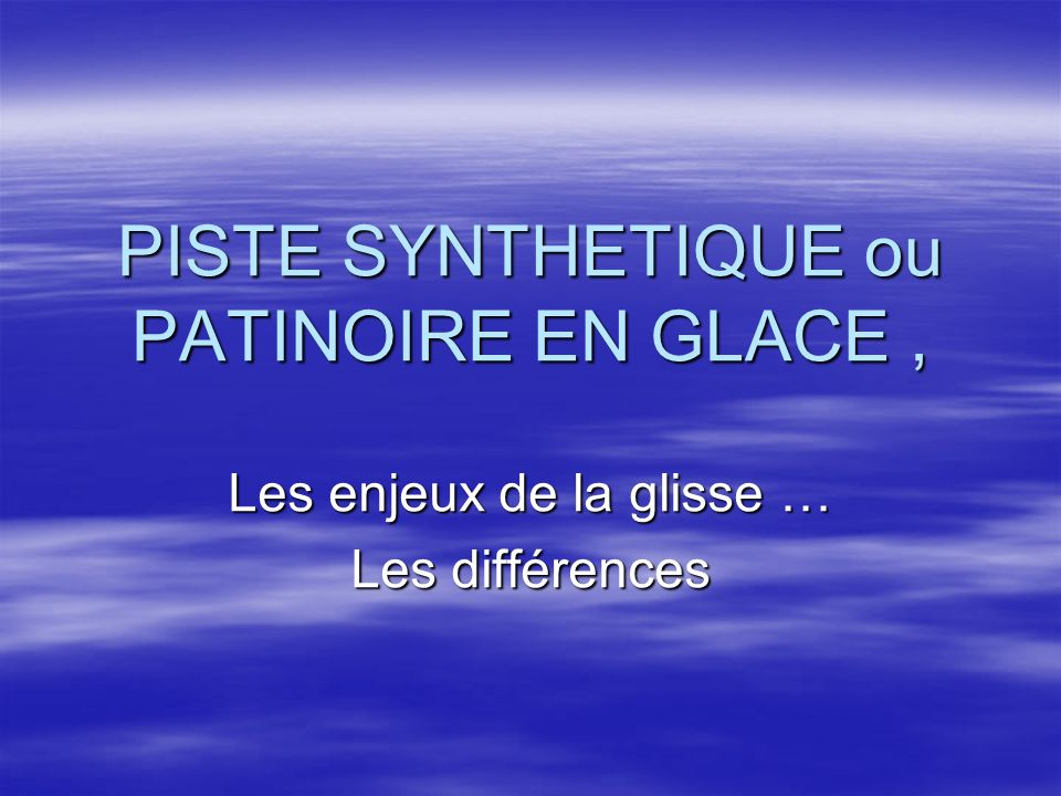 PISTE SYNTHETIQUE ou PATINOIRE EN GLACE ,