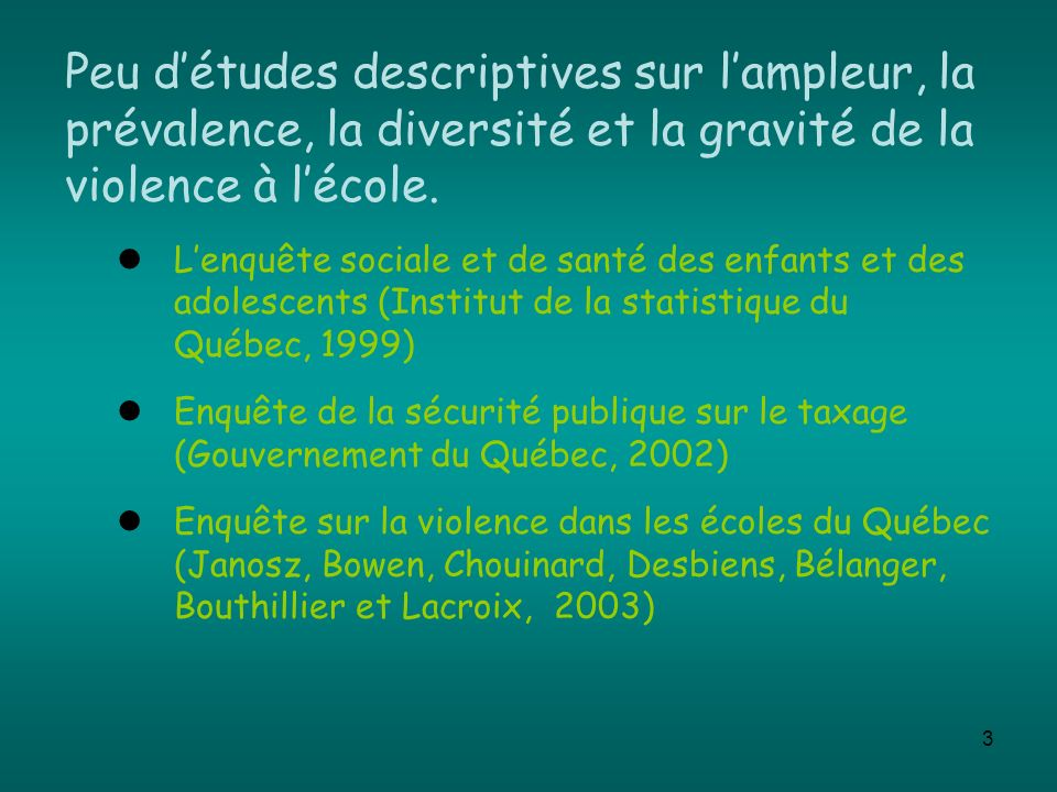 Peu d'études descriptives sur l'ampleur, la prévalence, la diversité et la gravité de la violence à l'école.