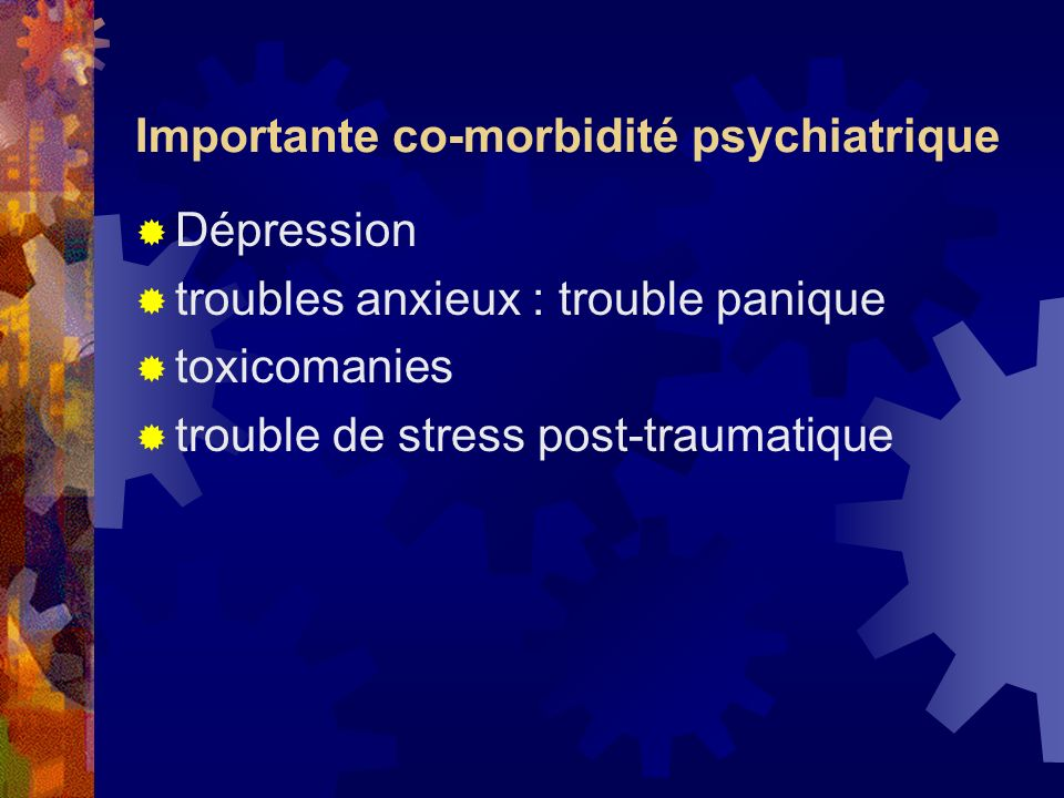 Importante co-morbidité psychiatrique