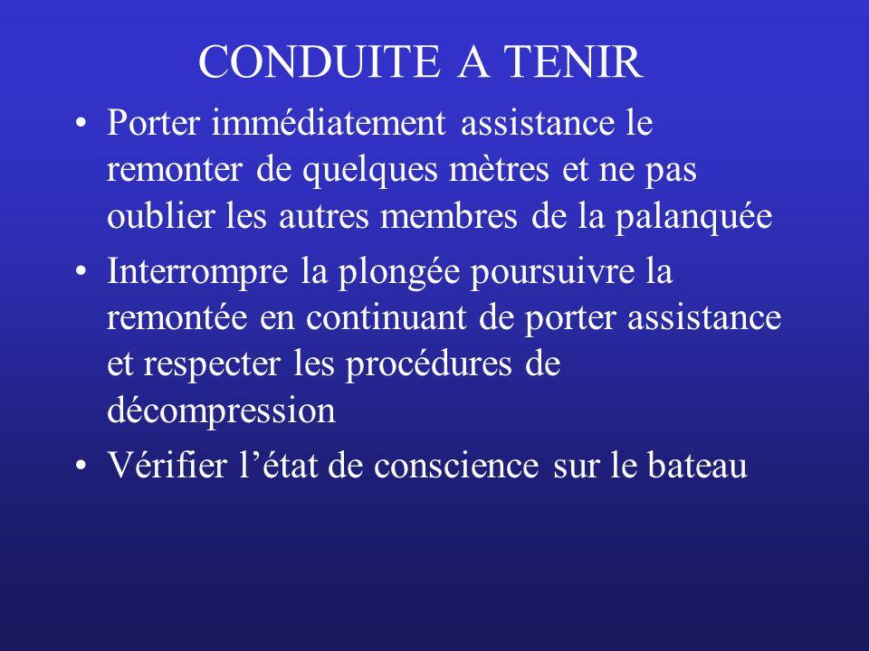CONDUITE A TENIR Porter immédiatement assistance le remonter de quelques mètres et ne pas oublier les autres membres de la palanquée.