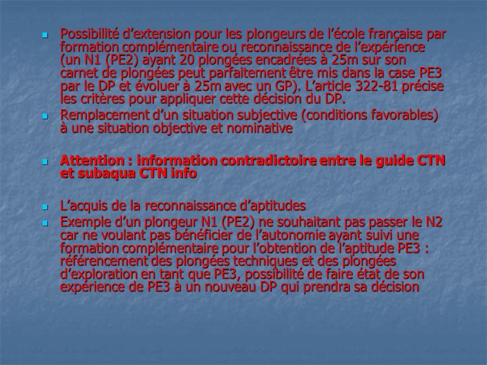Possibilité d'extension pour les plongeurs de l'école française par formation complémentaire ou reconnaissance de l'expérience (un N1 (PE2) ayant 20 plongées encadrées à 25m sur son carnet de plongées peut parfaitement être mis dans la case PE3 par le DP et évoluer à 25m avec un GP). L'article 322-81 précise les critères pour appliquer cette décision du DP.