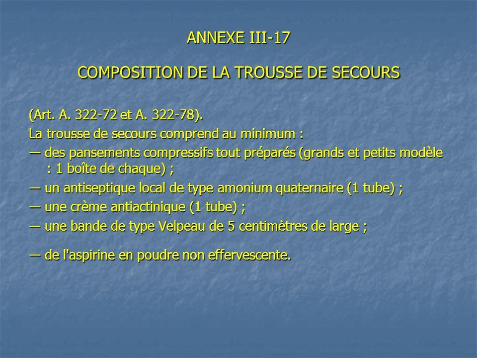 ANNEXE III-17 COMPOSITION DE LA TROUSSE DE SECOURS