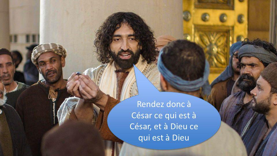 Rendez donc à César ce qui est à César, et à Dieu ce qui est à Dieu