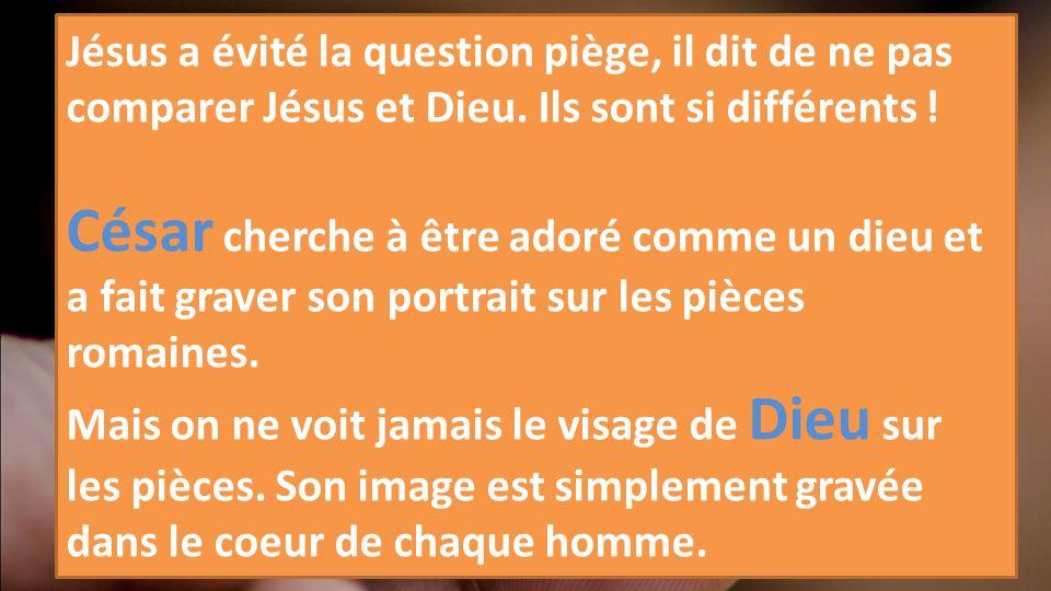 Jésus a évité la question piège, il dit de ne pas comparer Jésus et Dieu. Ils sont si différents !