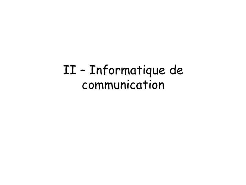 II – Informatique de communication