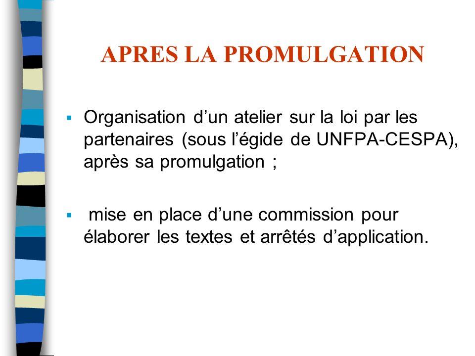 APRES LA PROMULGATION Organisation d'un atelier sur la loi par les partenaires (sous l'égide de UNFPA-CESPA), après sa promulgation ;