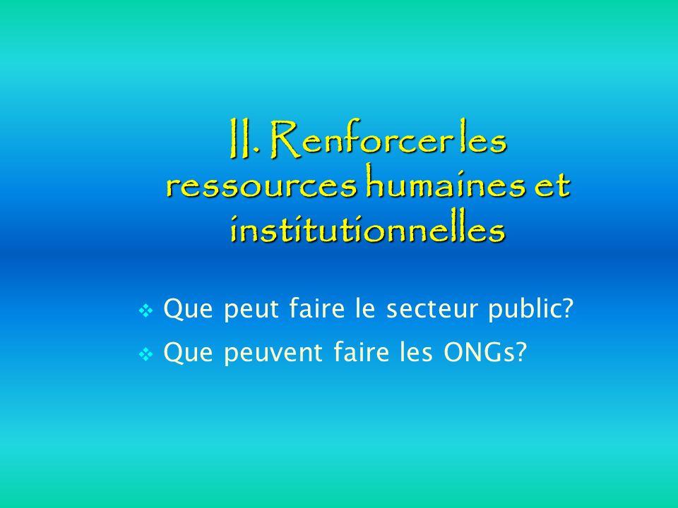 II. Renforcer les ressources humaines et institutionnelles