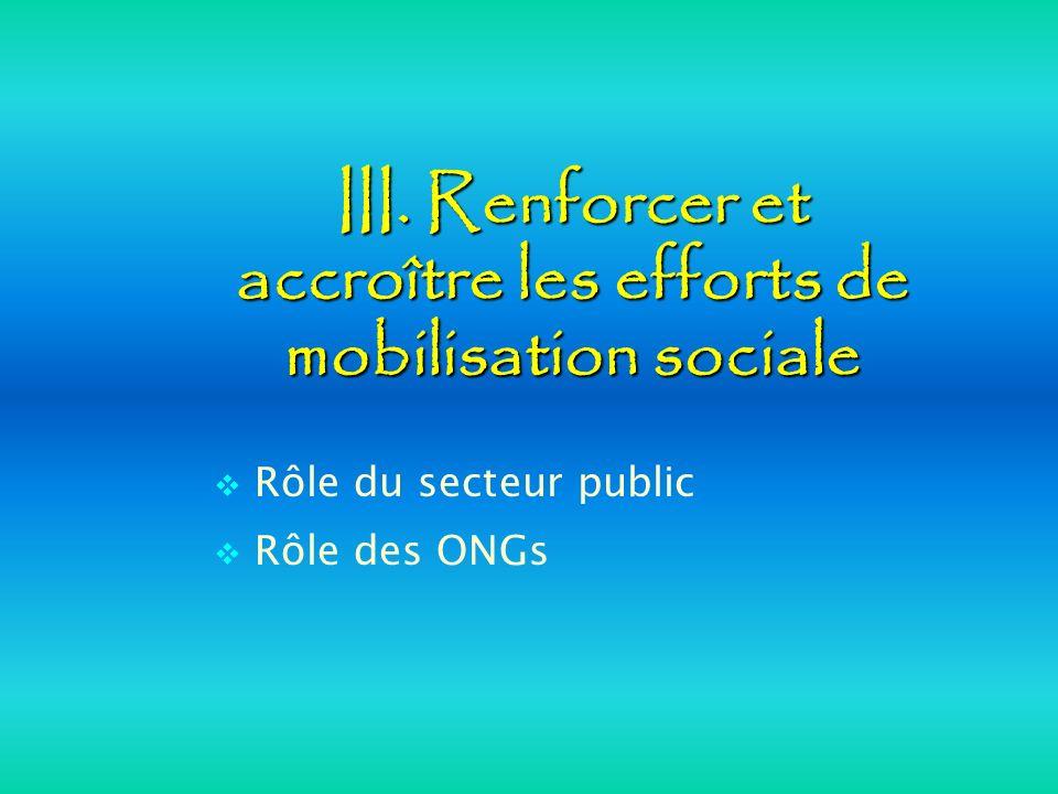 III. Renforcer et accroître les efforts de mobilisation sociale