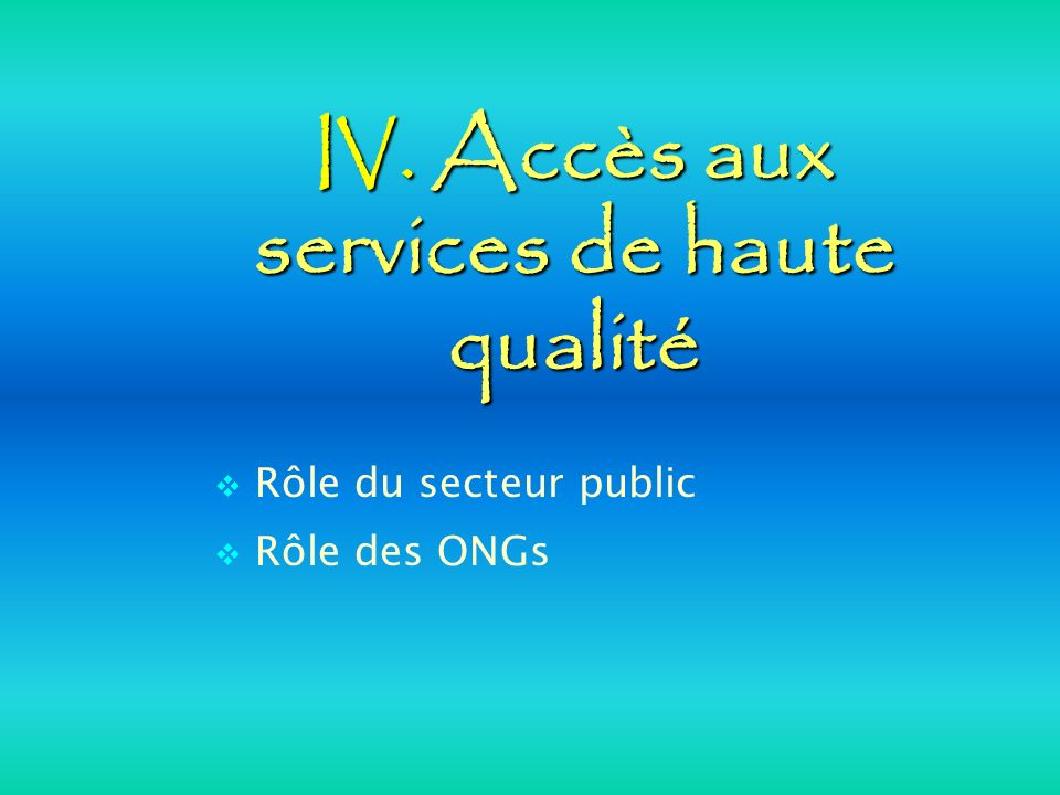 IV. Accès aux services de haute qualité