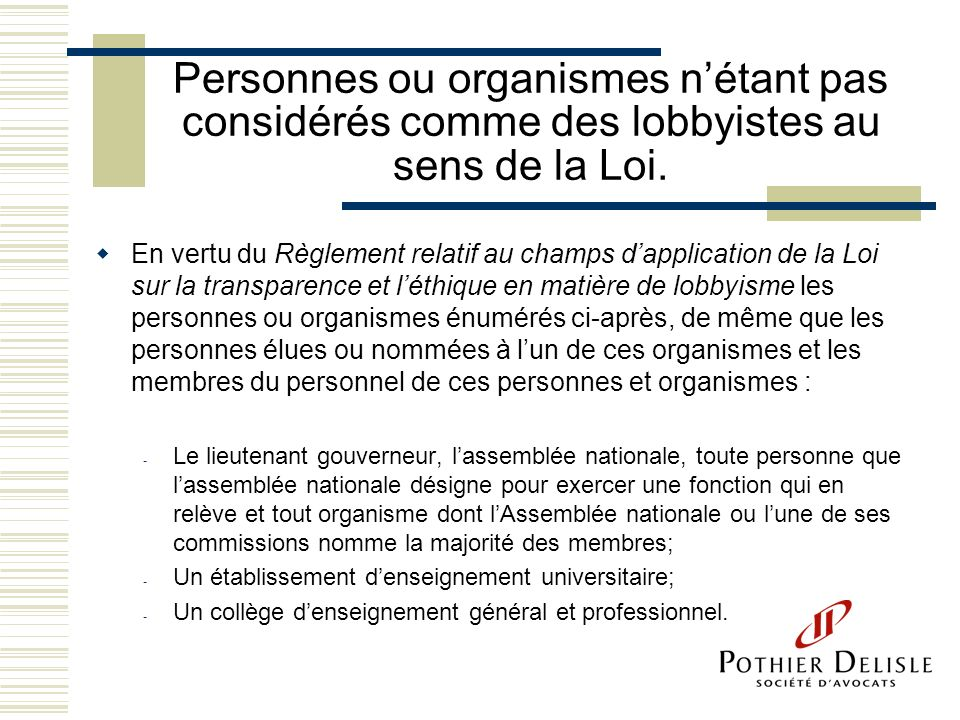 Personnes ou organismes n'étant pas considérés comme des lobbyistes au sens de la Loi.