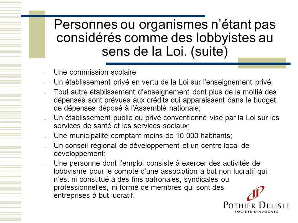Personnes ou organismes n'étant pas considérés comme des lobbyistes au sens de la Loi. (suite)