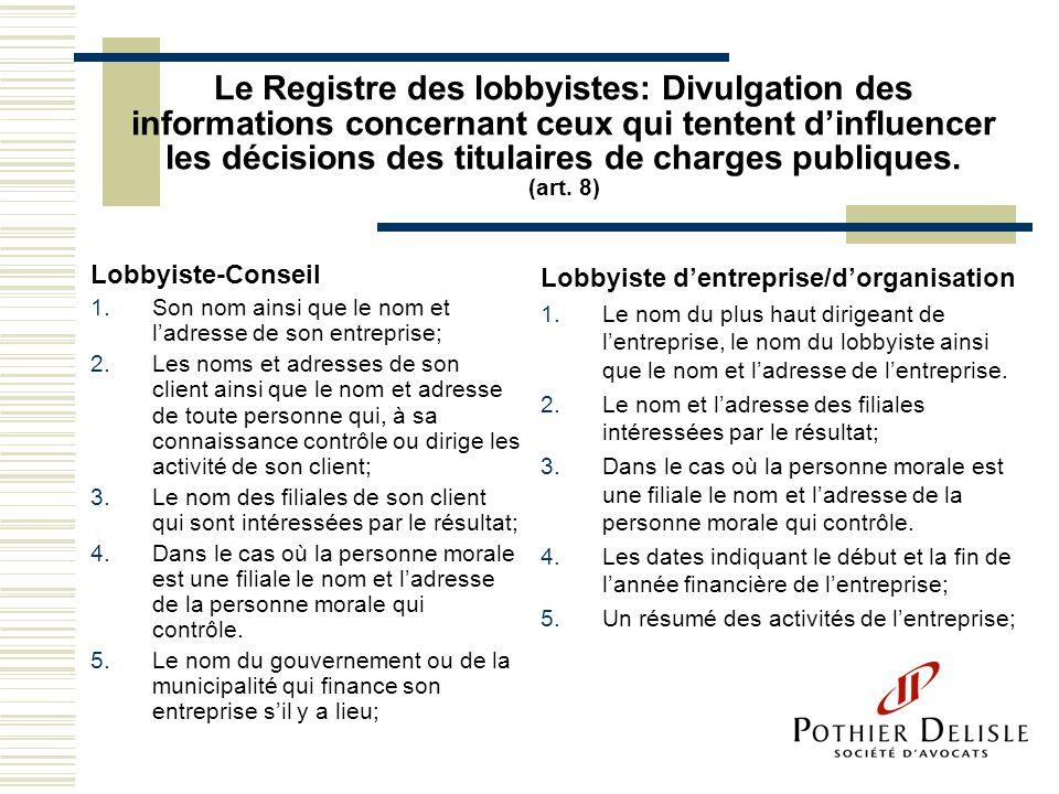 Le Registre des lobbyistes: Divulgation des informations concernant ceux qui tentent d'influencer les décisions des titulaires de charges publiques. (art. 8)