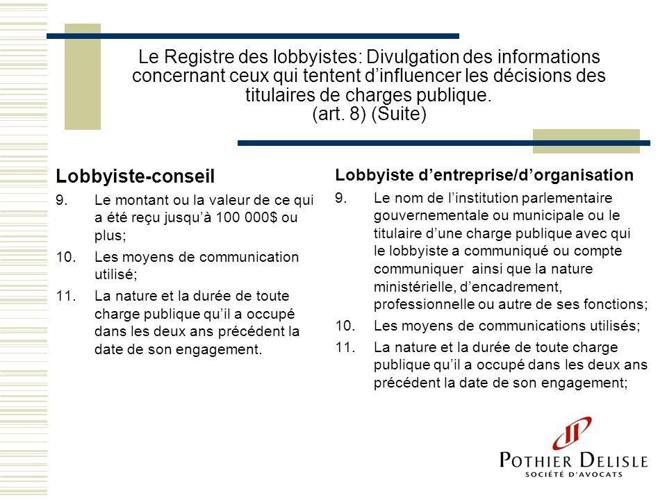 Le Registre des lobbyistes: Divulgation des informations concernant ceux qui tentent d'influencer les décisions des titulaires de charges publique. (art. 8) (Suite)