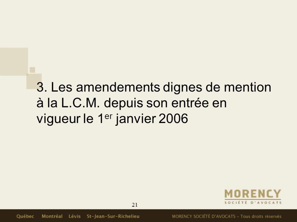 3. Les amendements dignes de mention à la L. C. M