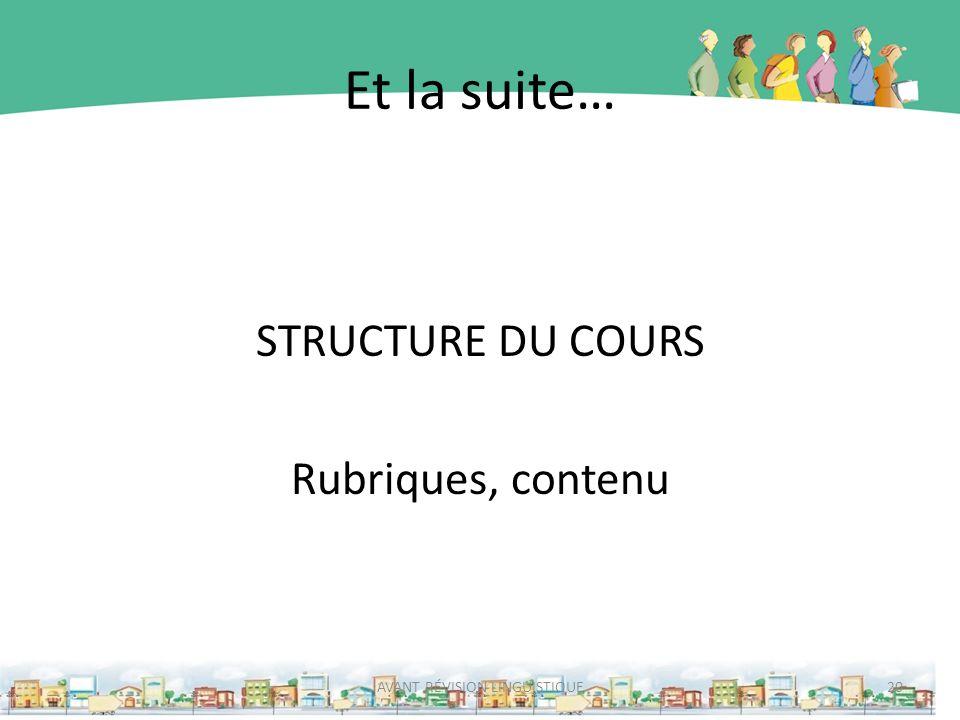 Et la suite… STRUCTURE DU COURS Rubriques, contenu