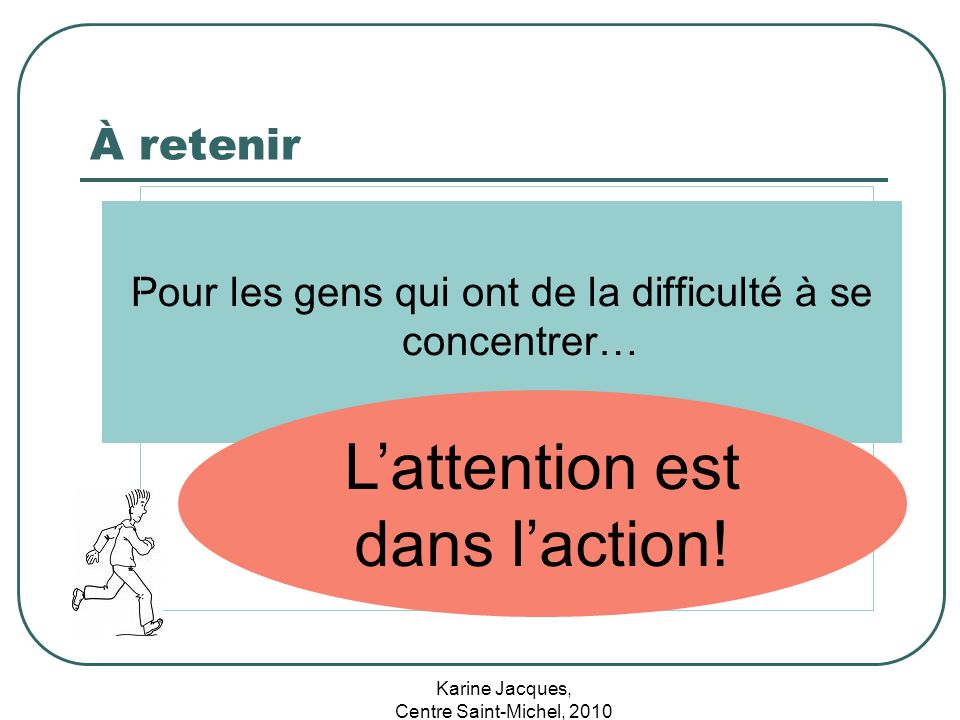 L'attention est dans l'action!