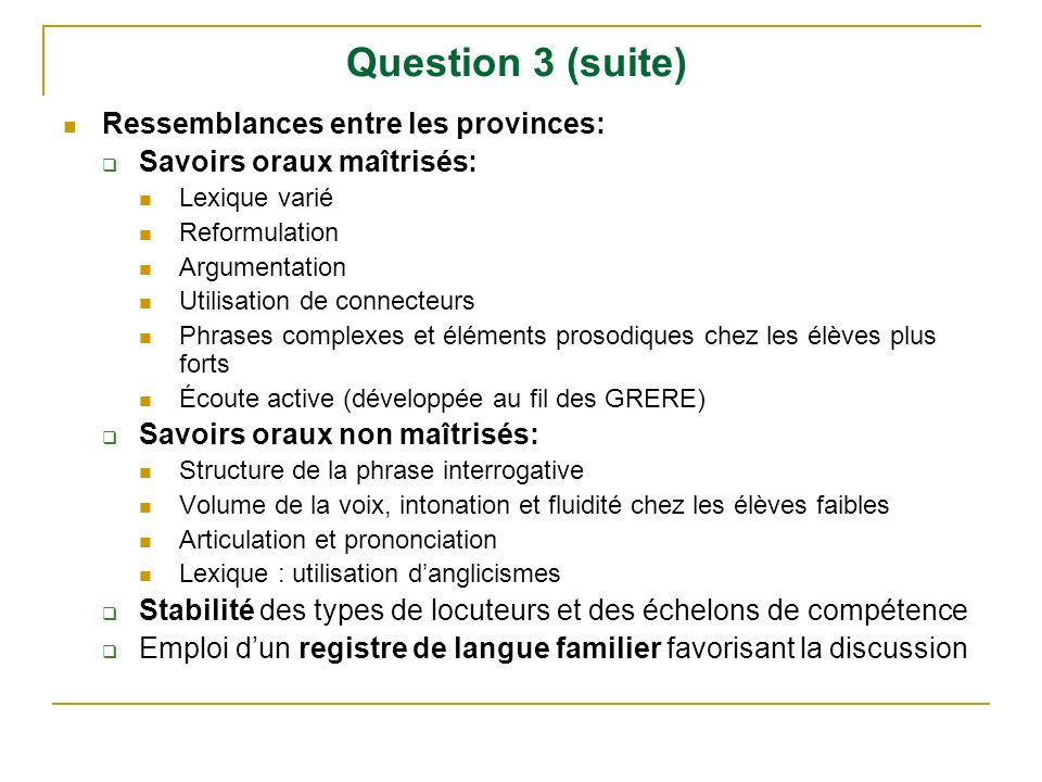 Question 3 (suite) Ressemblances entre les provinces: