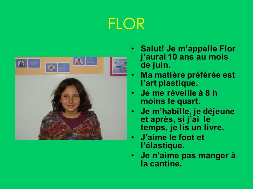 FLOR Salut! Je m'appelle Flor j'aurai 10 ans au mois de juin.