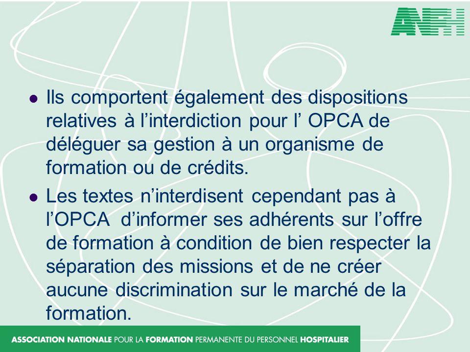 Ils comportent également des dispositions relatives à l'interdiction pour l' OPCA de déléguer sa gestion à un organisme de formation ou de crédits.