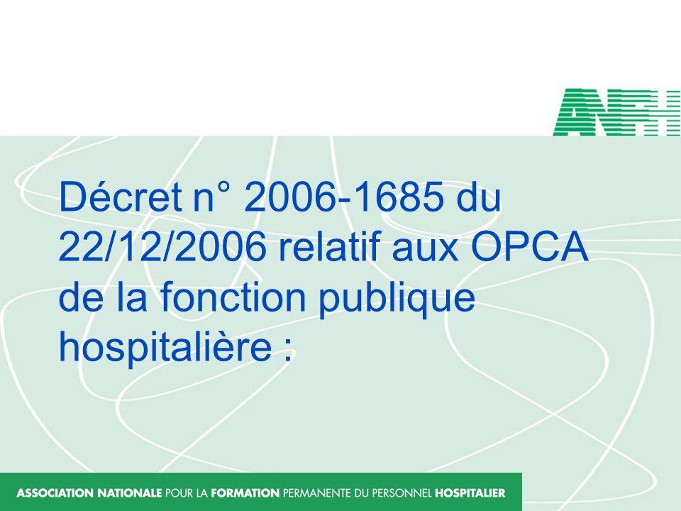 Décret n° 2006-1685 du 22/12/2006 relatif aux OPCA de la fonction publique hospitalière :