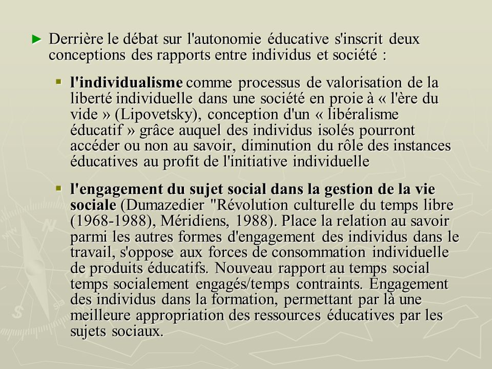 Derrière le débat sur l autonomie éducative s inscrit deux conceptions des rapports entre individus et société :
