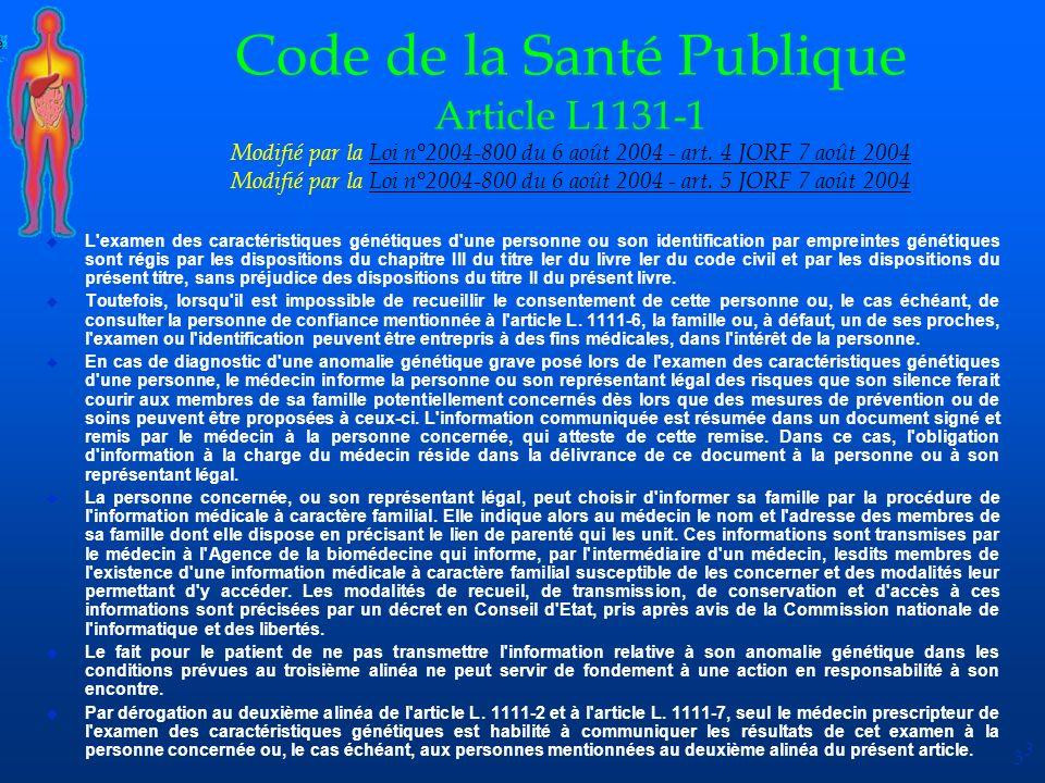 Code de la Santé Publique Article L1131-1 Modifié par la Loi n°2004-800 du 6 août 2004 - art. 4 JORF 7 août 2004 Modifié par la Loi n°2004-800 du 6 août 2004 - art. 5 JORF 7 août 2004