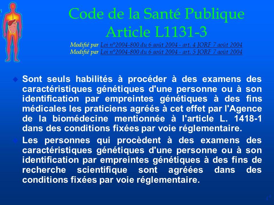 Code de la Santé Publique Article L1131-3 Modifié par Loi n°2004-800 du 6 août 2004 - art. 4 JORF 7 août 2004 Modifié par Loi n°2004-800 du 6 août 2004 - art. 5 JORF 7 août 2004