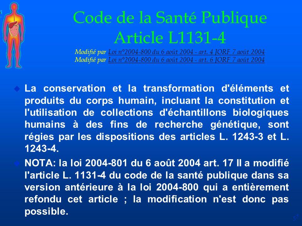 Code de la Santé Publique Article L1131-4 Modifié par Loi n°2004-800 du 6 août 2004 - art. 4 JORF 7 août 2004 Modifié par Loi n°2004-800 du 6 août 2004 - art. 6 JORF 7 août 2004