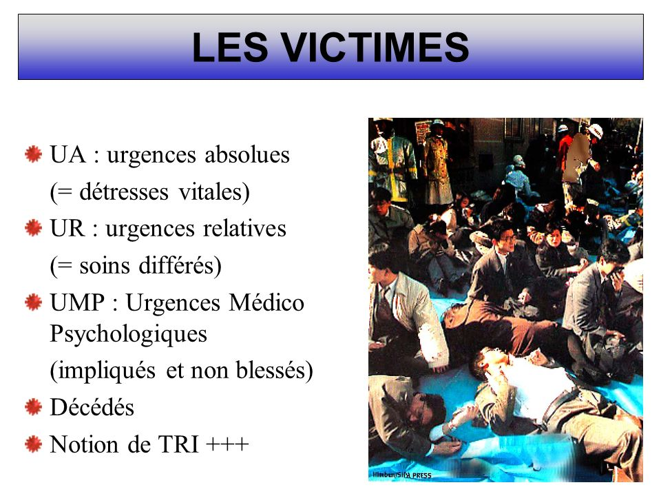 LES VICTIMES UA : urgences absolues (= détresses vitales)