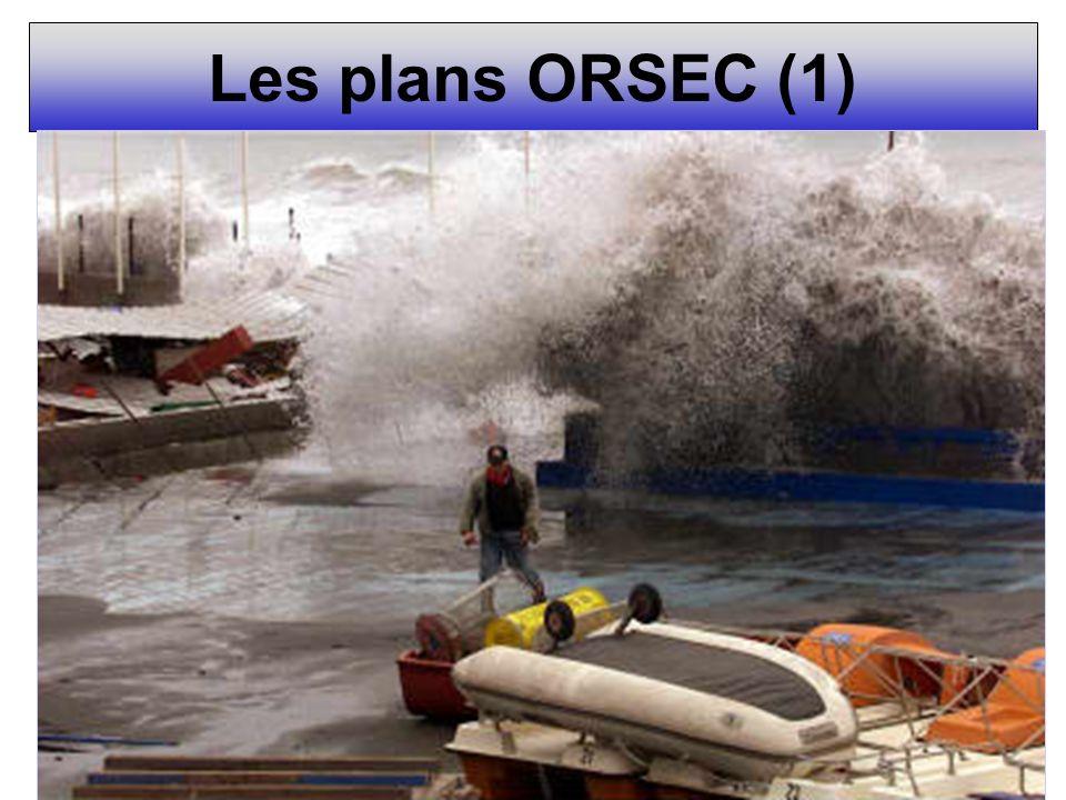 Les plans ORSEC (1)ORSEC = ORganisation de la Réponse de la Sécurité civile. Loi de modernisation de la sécurité civile août 2004.