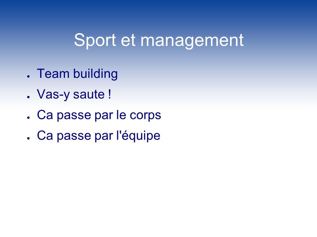 Sport et management Team building Vas-y saute ! Ca passe par le corps