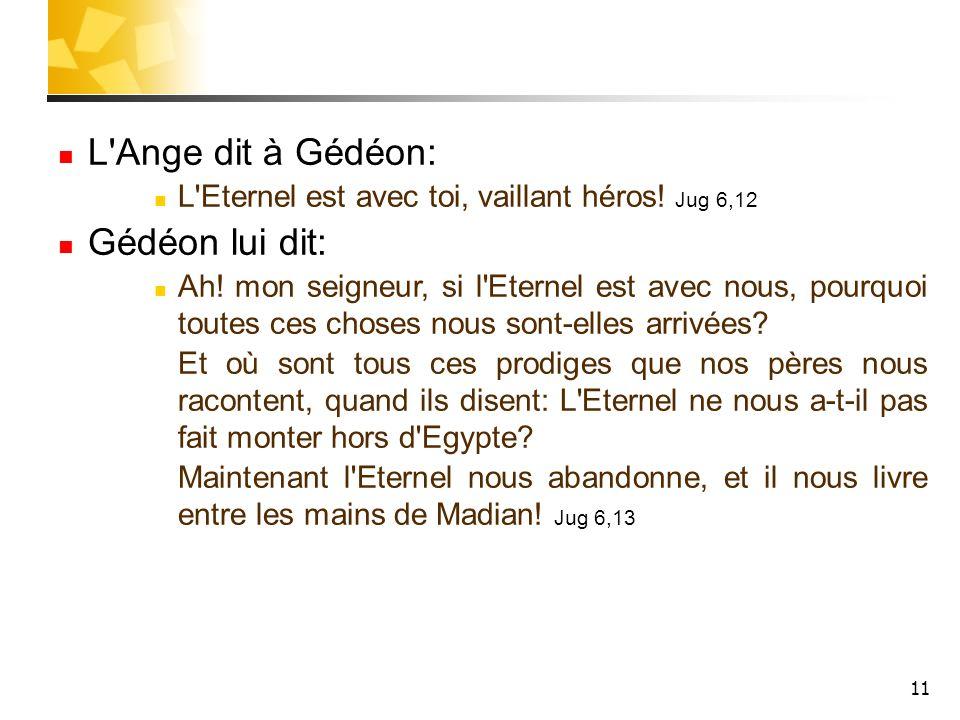 L Ange dit à Gédéon: Gédéon lui dit: