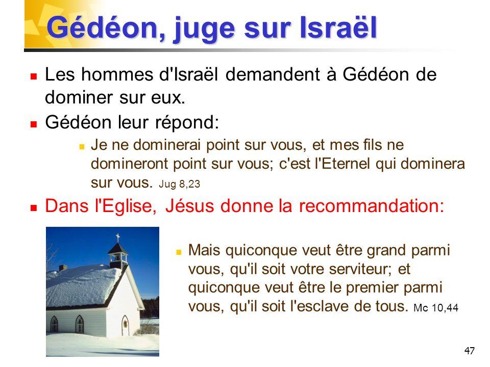 Gédéon, juge sur Israël Les hommes d Israël demandent à Gédéon de dominer sur eux. Gédéon leur répond: