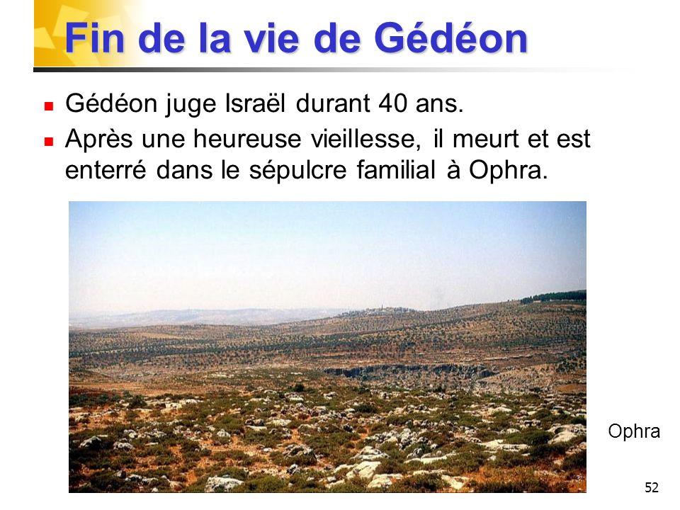 Fin de la vie de Gédéon Gédéon juge Israël durant 40 ans.