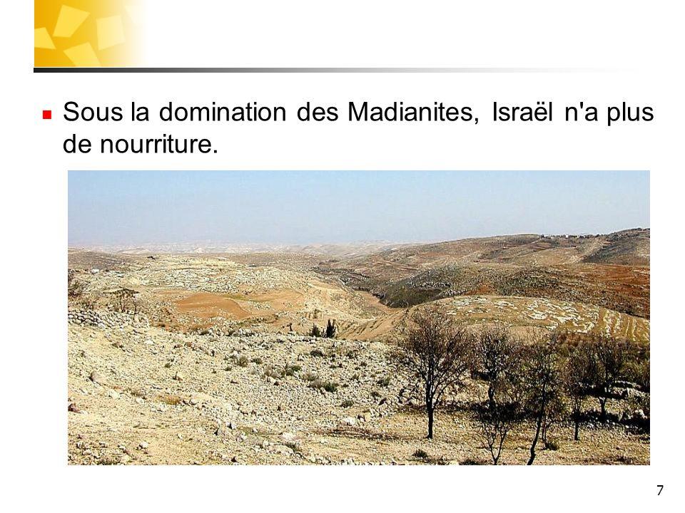 Sous la domination des Madianites, Israël n a plus de nourriture.