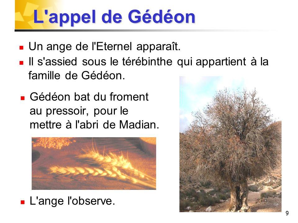 L appel de Gédéon Un ange de l Eternel apparaît.