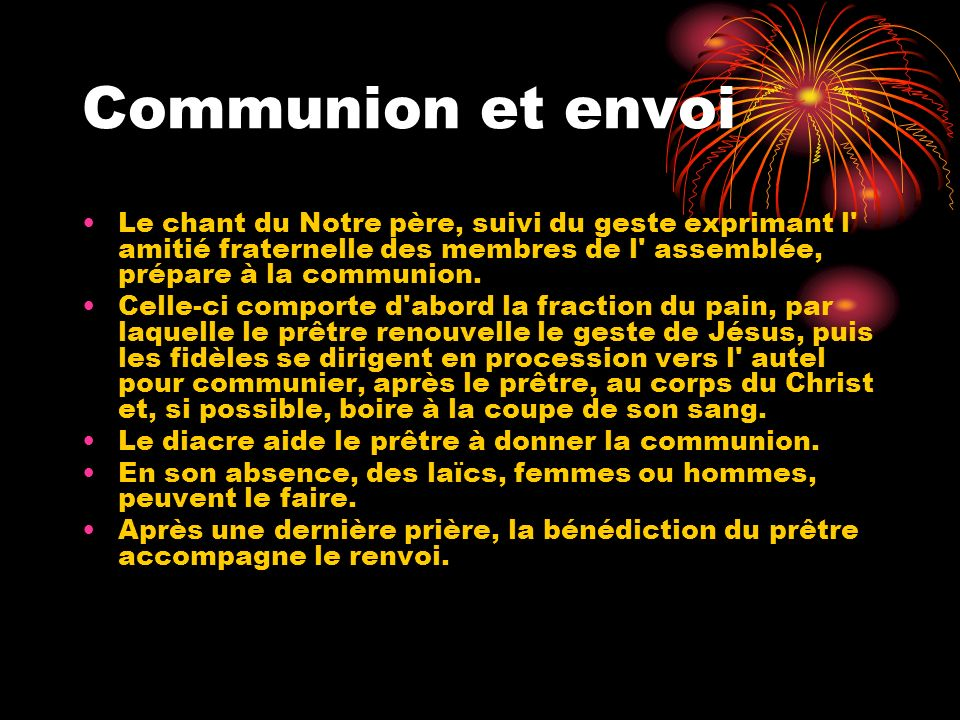 Communion et envoi Le chant du Notre père, suivi du geste exprimant l amitié fraternelle des membres de l assemblée, prépare à la communion.