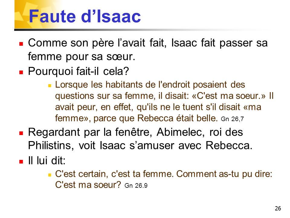 Faute d'Isaac Comme son père l'avait fait, Isaac fait passer sa femme pour sa sœur. Pourquoi fait-il cela